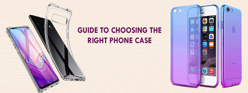 Choose right phone case cover guide, phone case covers