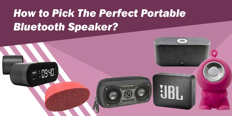 how to pick perfect portable blutooth speaker?